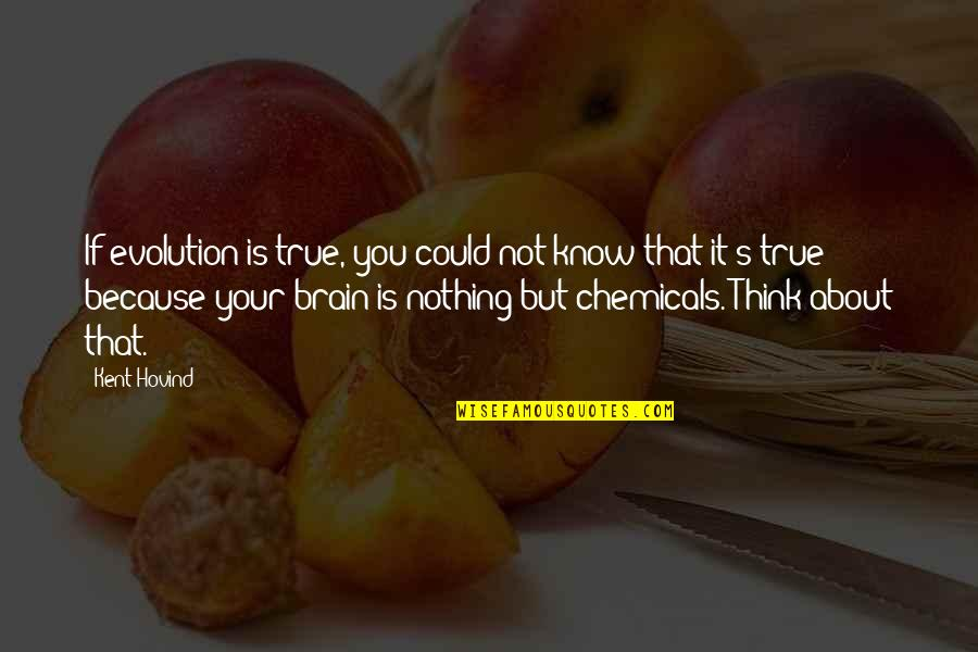 He Has Changed My Life Quotes By Kent Hovind: If evolution is true, you could not know