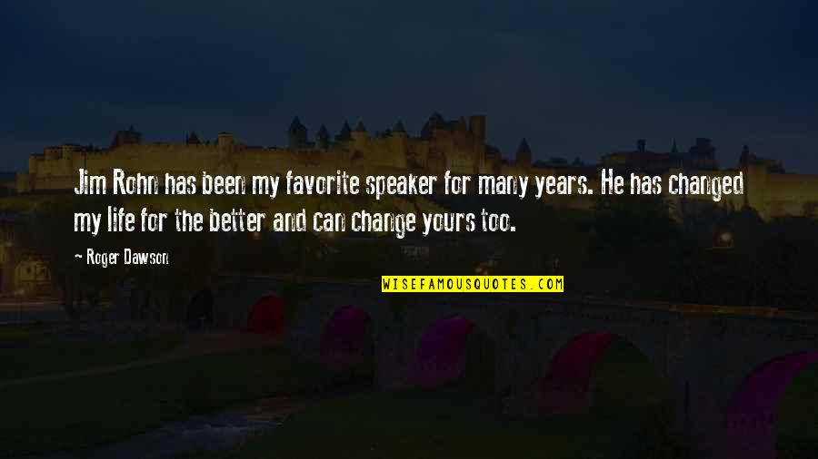 He Has Changed My Life Quotes By Roger Dawson: Jim Rohn has been my favorite speaker for
