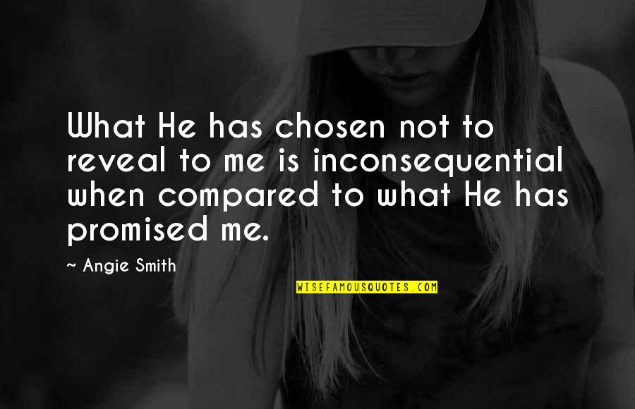He Has Me Quotes By Angie Smith: What He has chosen not to reveal to