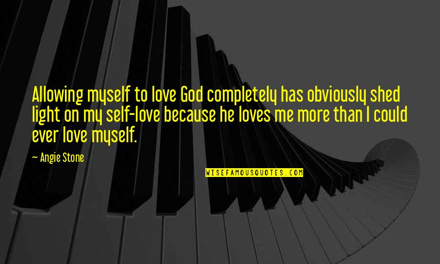 He Has Me Quotes By Angie Stone: Allowing myself to love God completely has obviously