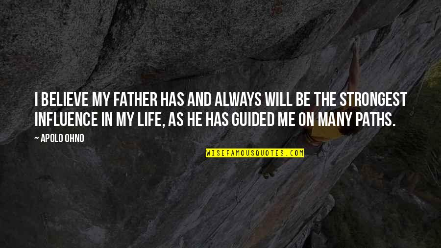 He Has Me Quotes By Apolo Ohno: I believe my father has and always will