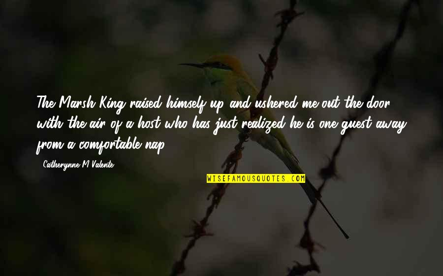 He Has Me Quotes By Catherynne M Valente: The Marsh King raised himself up and ushered