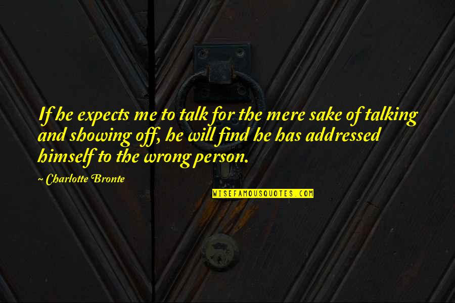 He Has Me Quotes By Charlotte Bronte: If he expects me to talk for the