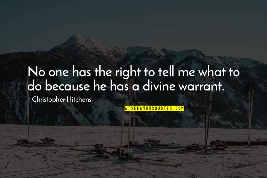 He Has Me Quotes By Christopher Hitchens: No one has the right to tell me