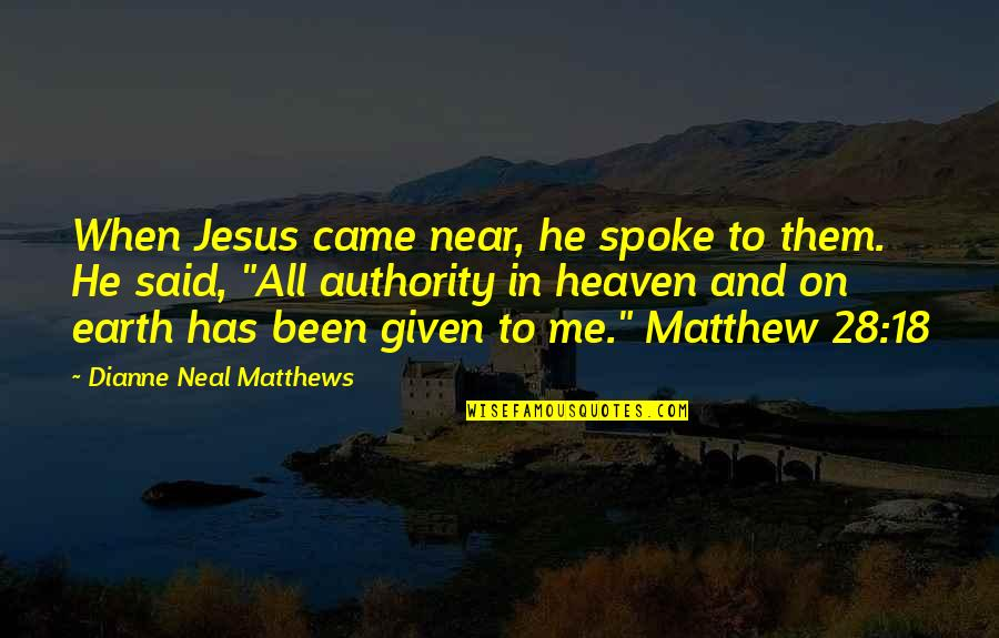 He Has Me Quotes By Dianne Neal Matthews: When Jesus came near, he spoke to them.
