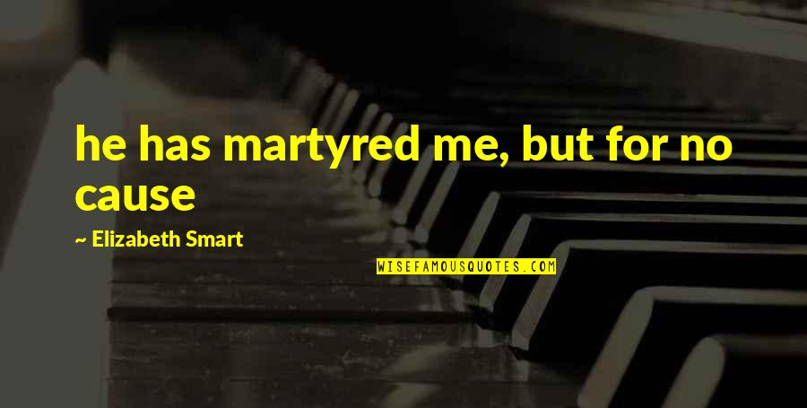 He Has Me Quotes By Elizabeth Smart: he has martyred me, but for no cause