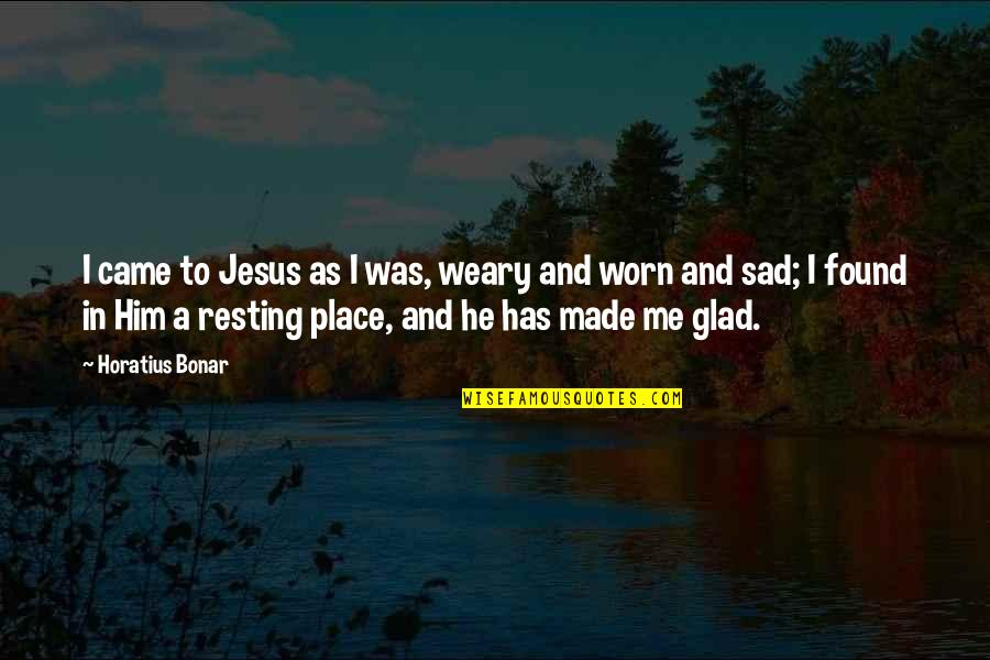 He Has Me Quotes By Horatius Bonar: I came to Jesus as I was, weary