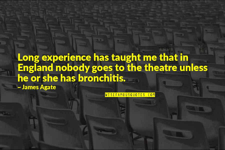 He Has Me Quotes By James Agate: Long experience has taught me that in England