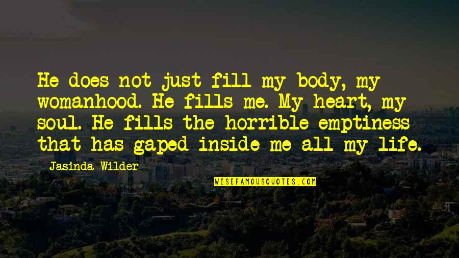 He Has Me Quotes By Jasinda Wilder: He does not just fill my body, my
