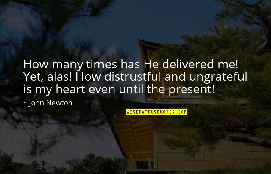 He Has Me Quotes By John Newton: How many times has He delivered me! Yet,
