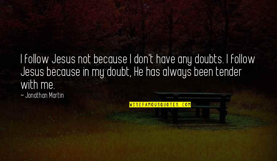 He Has Me Quotes By Jonathan Martin: I follow Jesus not because I don't have
