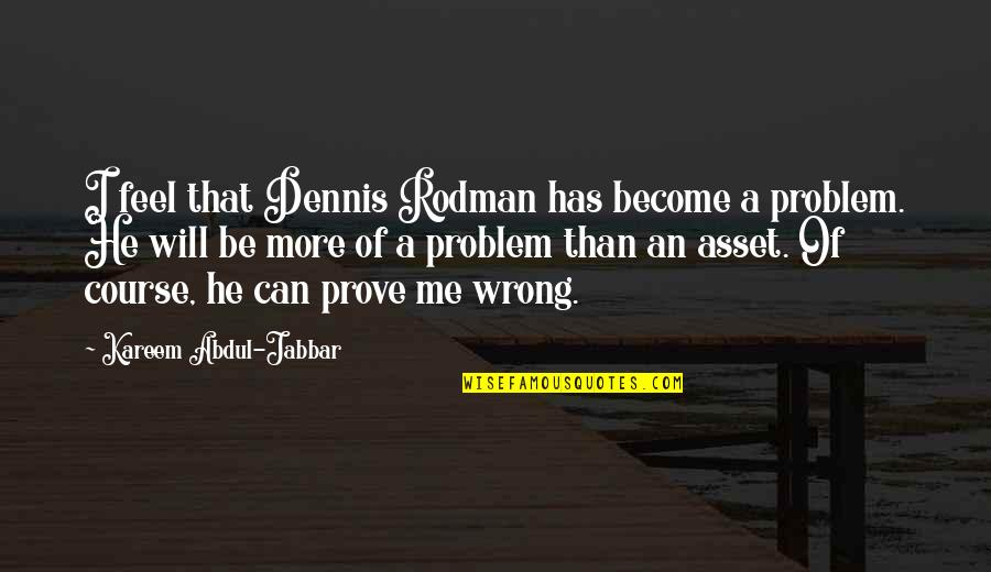He Has Me Quotes By Kareem Abdul-Jabbar: I feel that Dennis Rodman has become a
