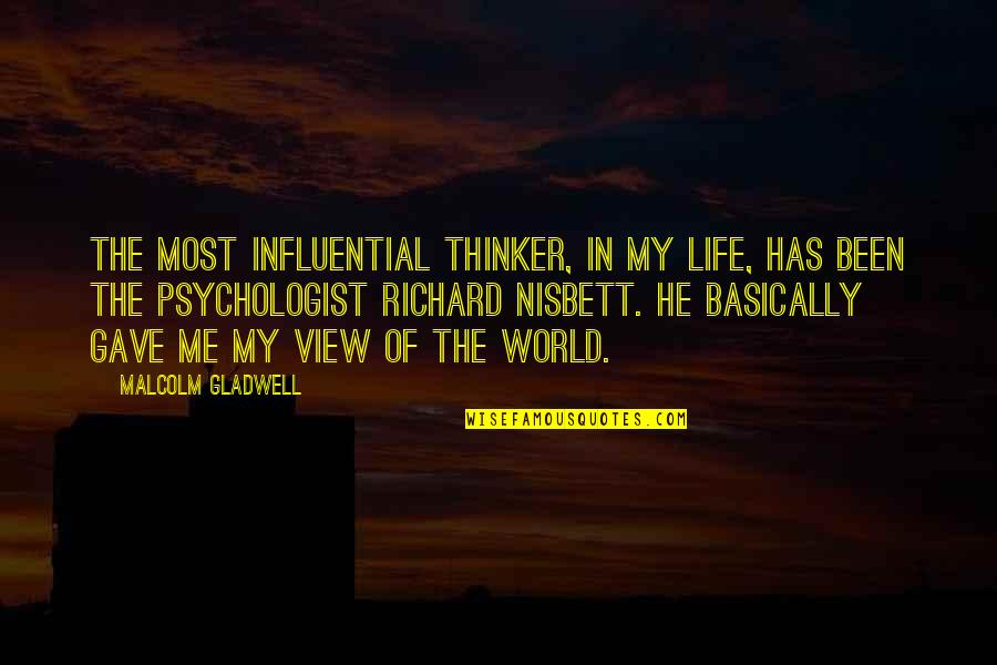 He Has Me Quotes By Malcolm Gladwell: The most influential thinker, in my life, has
