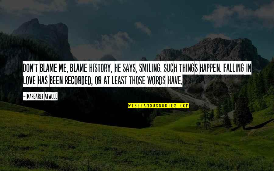 He Has Me Quotes By Margaret Atwood: Don't blame me, blame history, he says, smiling.