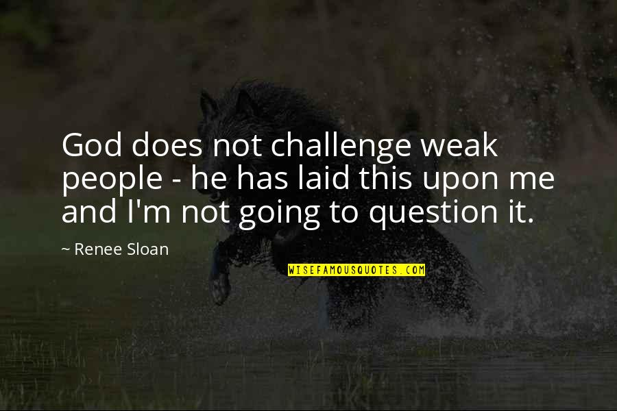 He Has Me Quotes By Renee Sloan: God does not challenge weak people - he