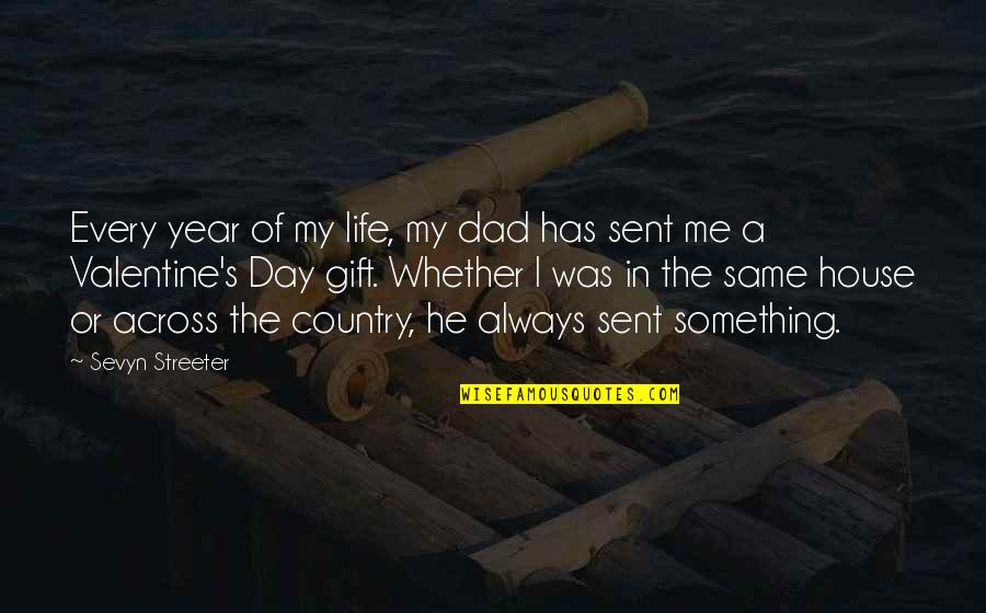 He Has Me Quotes By Sevyn Streeter: Every year of my life, my dad has