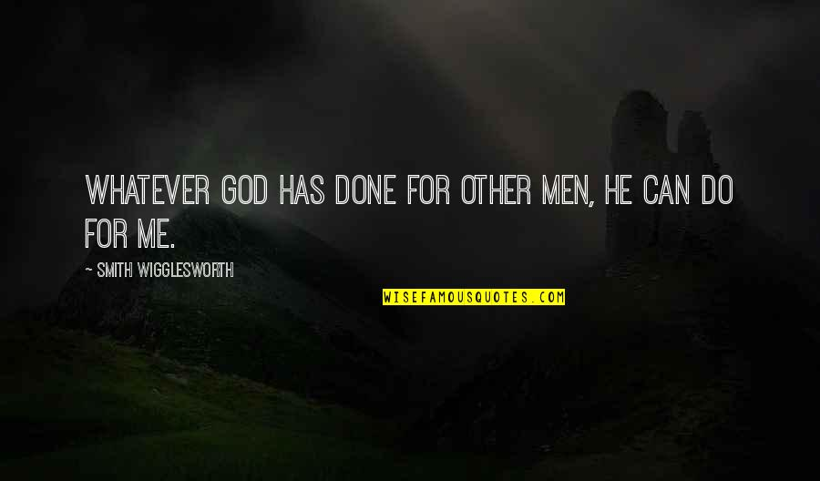 He Has Me Quotes By Smith Wigglesworth: Whatever God has done for other men, He