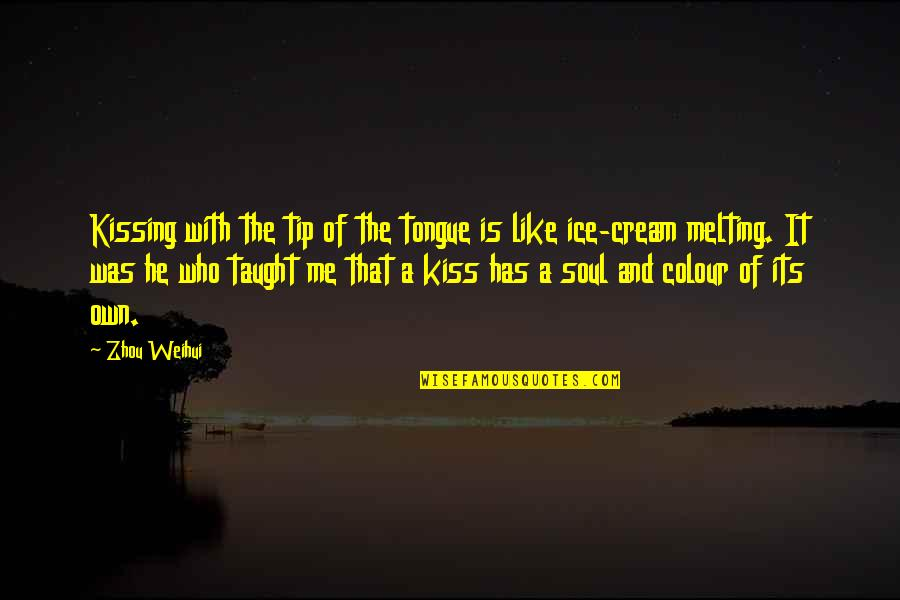 He Has Me Quotes By Zhou Weihui: Kissing with the tip of the tongue is