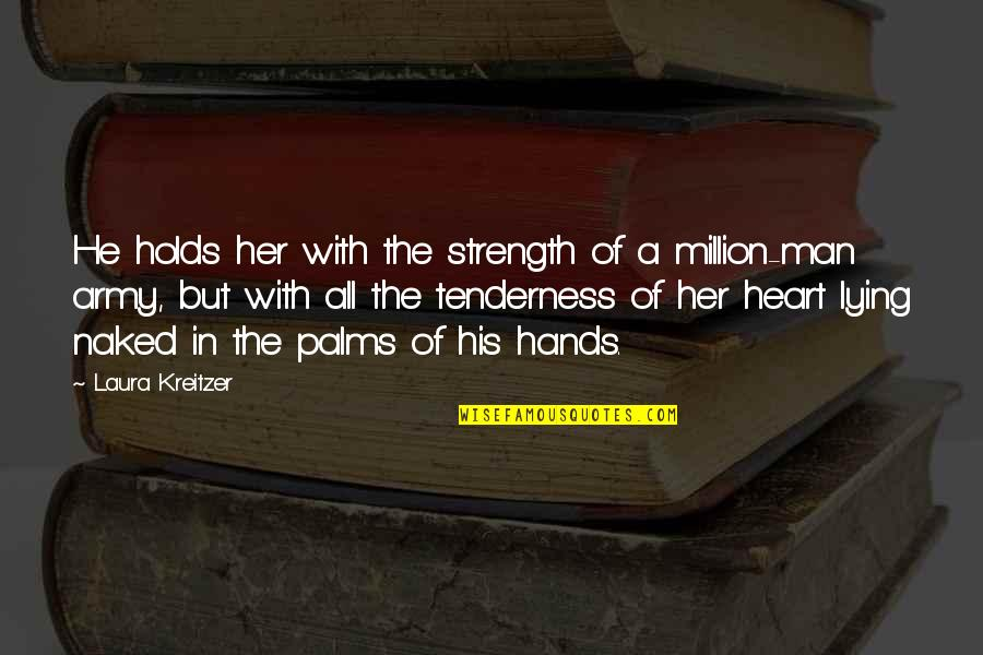 He Holds My Heart Quotes By Laura Kreitzer: He holds her with the strength of a