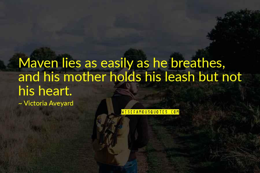 He Holds My Heart Quotes By Victoria Aveyard: Maven lies as easily as he breathes, and