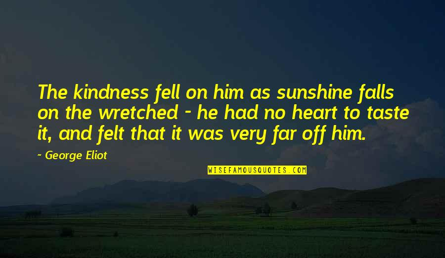 He Is My Sunshine Quotes By George Eliot: The kindness fell on him as sunshine falls