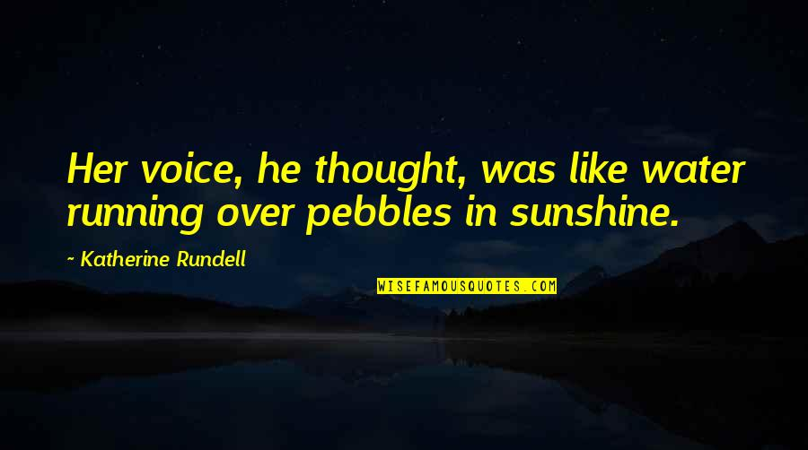 He Is My Sunshine Quotes By Katherine Rundell: Her voice, he thought, was like water running