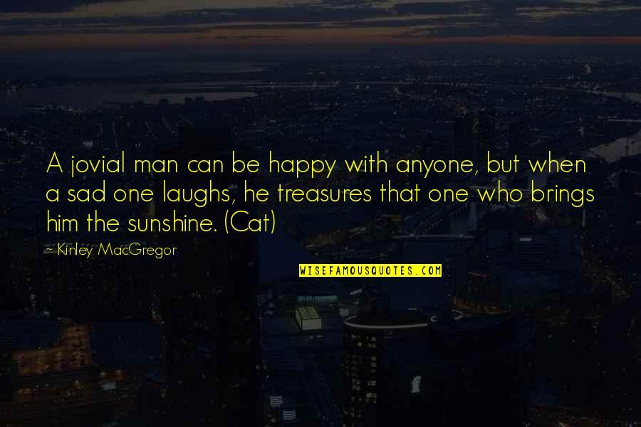 He Is My Sunshine Quotes By Kinley MacGregor: A jovial man can be happy with anyone,
