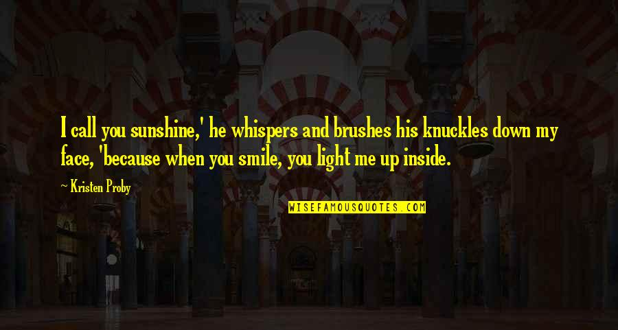 He Is My Sunshine Quotes By Kristen Proby: I call you sunshine,' he whispers and brushes