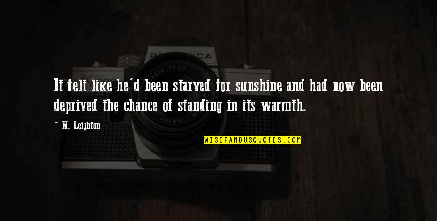 He Is My Sunshine Quotes By M. Leighton: It felt like he'd been starved for sunshine