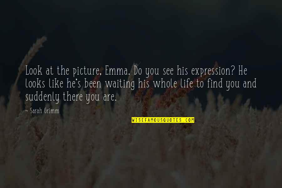 He Is My Sunshine Quotes By Sarah Grimm: Look at the picture, Emma. Do you see