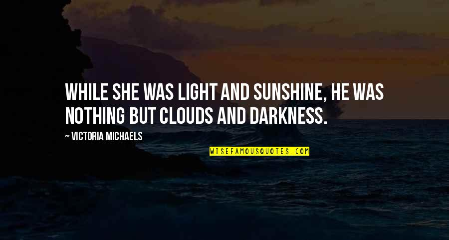 He Is My Sunshine Quotes By Victoria Michaels: While she was light and sunshine, he was