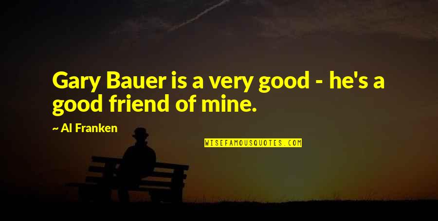 He Is Not Mine Quotes By Al Franken: Gary Bauer is a very good - he's