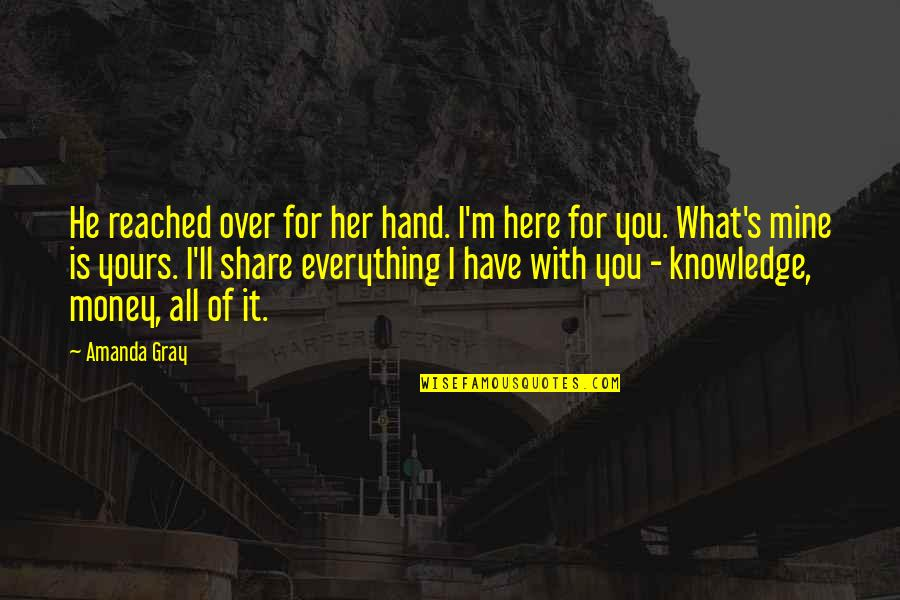 He Is Not Mine Quotes By Amanda Gray: He reached over for her hand. I'm here