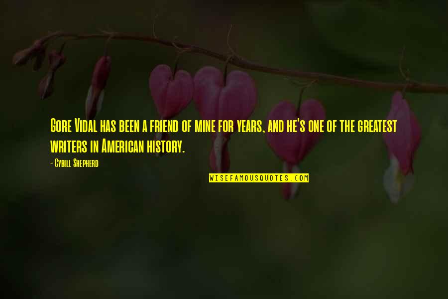 He Is Not Mine Quotes By Cybill Shepherd: Gore Vidal has been a friend of mine