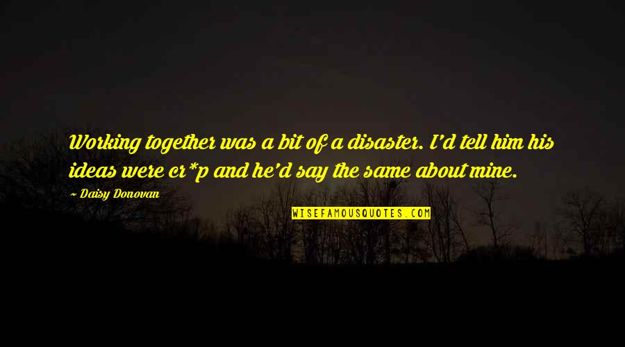 He Is Not Mine Quotes By Daisy Donovan: Working together was a bit of a disaster.