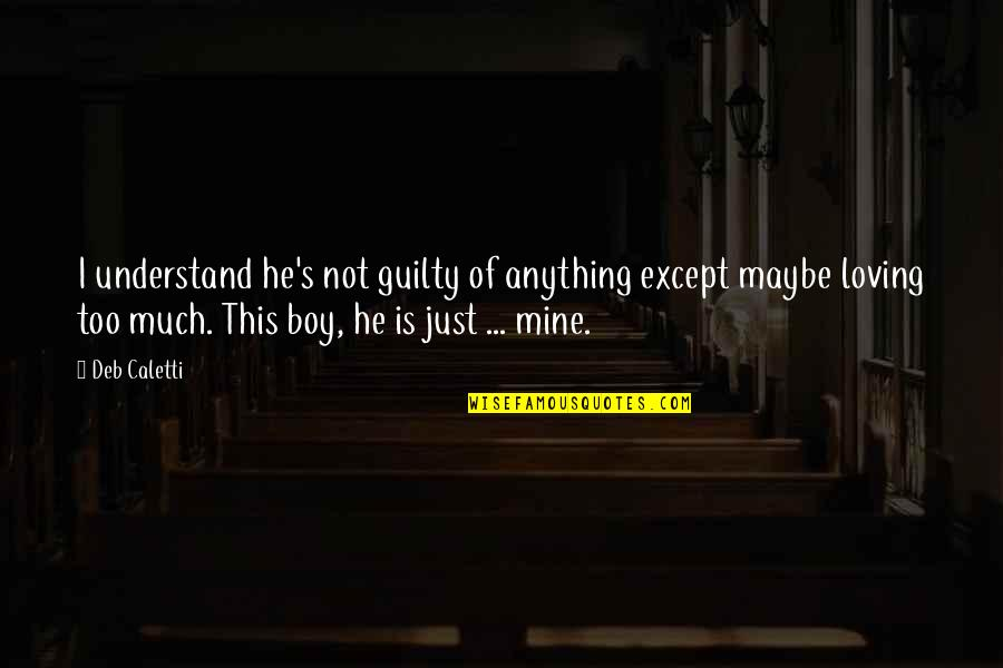 He Is Not Mine Quotes By Deb Caletti: I understand he's not guilty of anything except