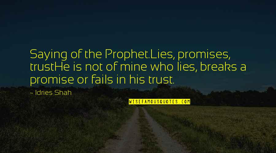 He Is Not Mine Quotes By Idries Shah: Saying of the Prophet.Lies, promises, trustHe is not