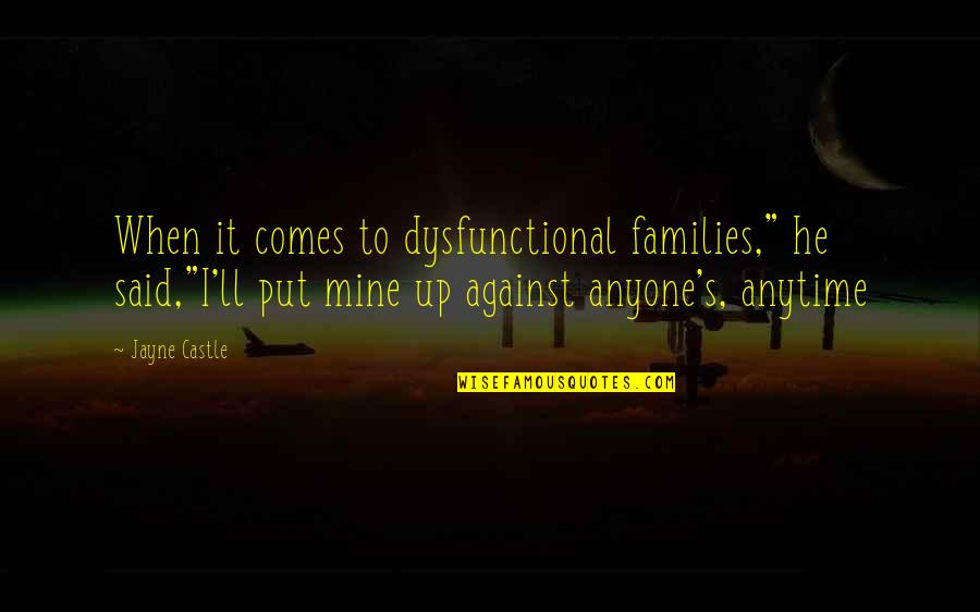 """He Is Not Mine Quotes By Jayne Castle: When it comes to dysfunctional families,"""" he said,""""I'll"""