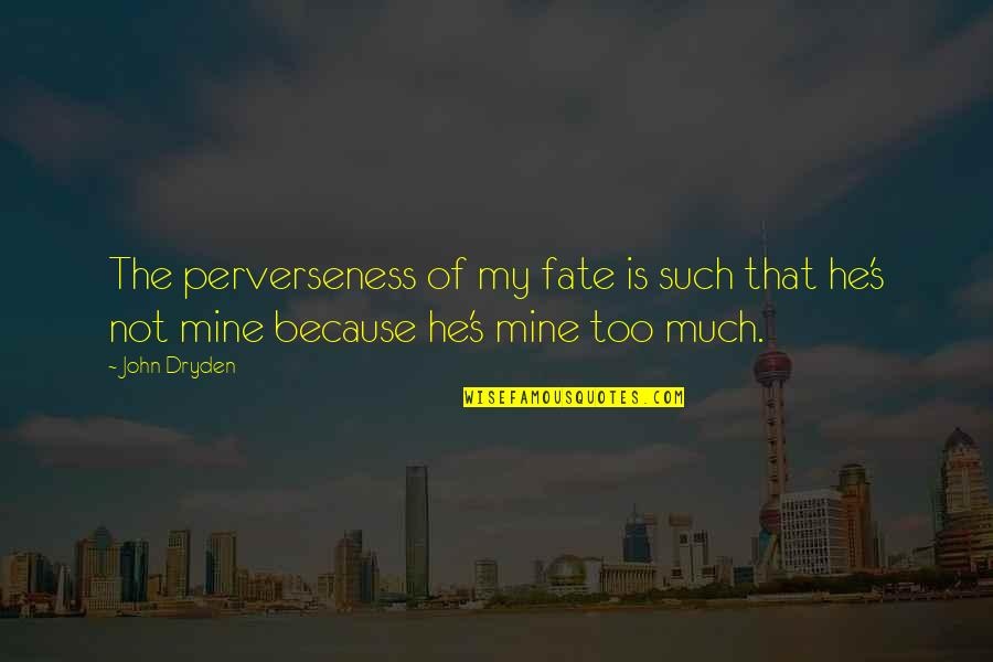 He Is Not Mine Quotes By John Dryden: The perverseness of my fate is such that