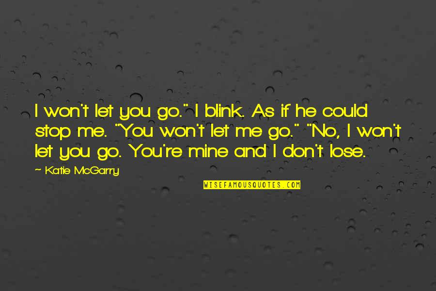 """He Is Not Mine Quotes By Katie McGarry: I won't let you go."""" I blink. As"""