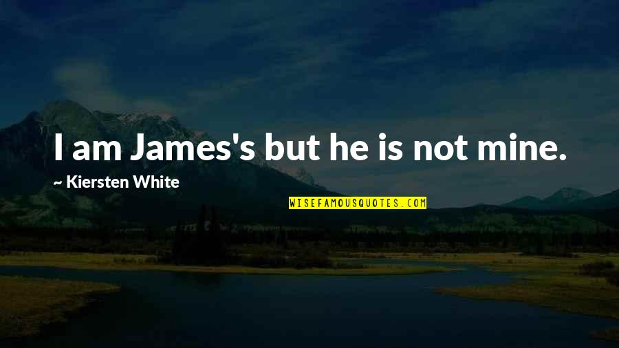 He Is Not Mine Quotes By Kiersten White: I am James's but he is not mine.