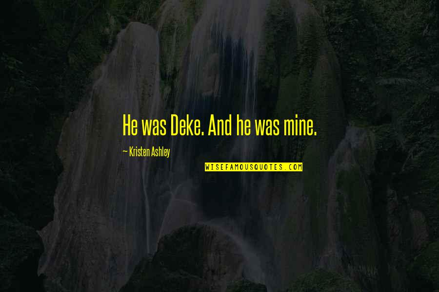 He Is Not Mine Quotes By Kristen Ashley: He was Deke. And he was mine.