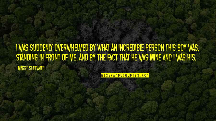 He Is Not Mine Quotes By Maggie Stiefvater: I was suddenly overwhelmed by what an incredible