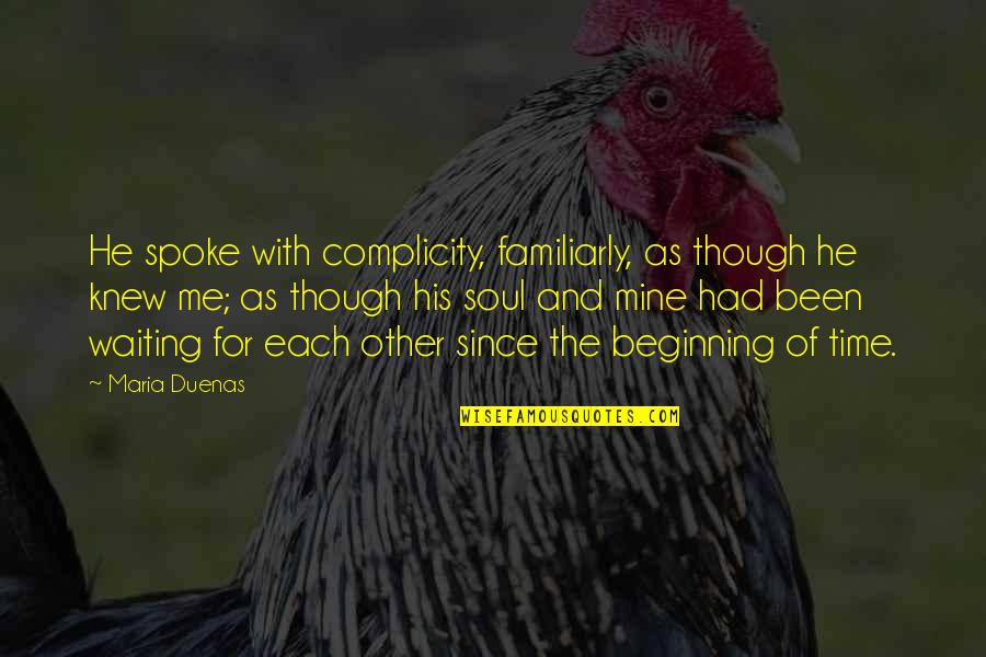 He Is Not Mine Quotes By Maria Duenas: He spoke with complicity, familiarly, as though he
