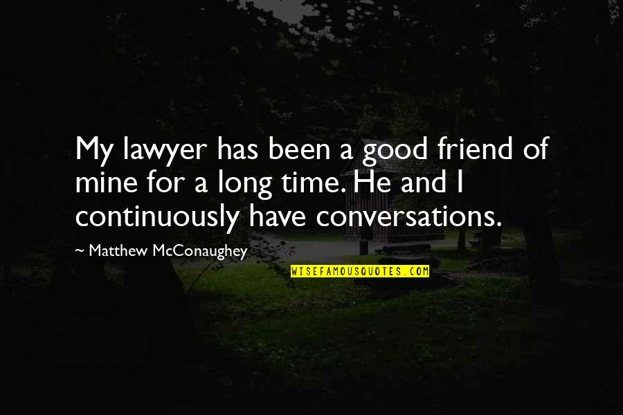 He Is Not Mine Quotes By Matthew McConaughey: My lawyer has been a good friend of