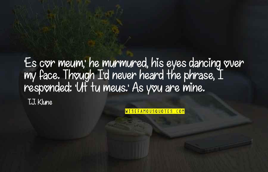 He Is Not Mine Quotes By T.J. Klune: 'Es cor meum,' he murmured, his eyes dancing