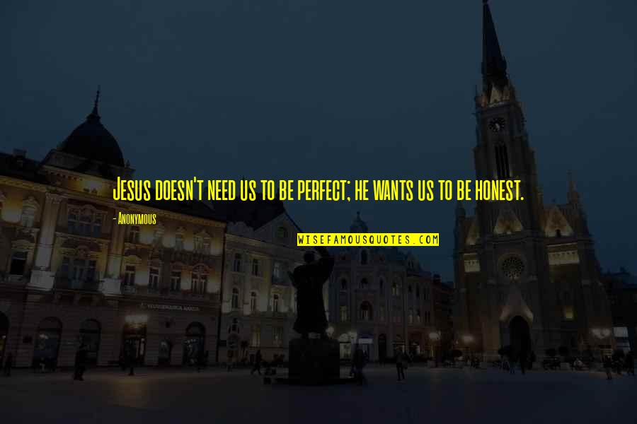He Is Not Perfect Quotes By Anonymous: Jesus doesn't need us to be perfect; he