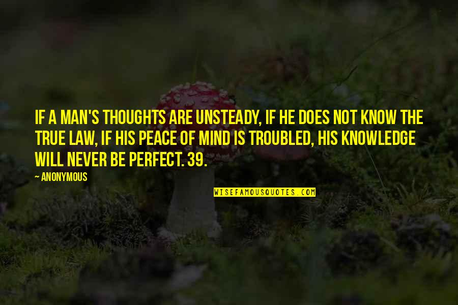 He Is Not Perfect Quotes By Anonymous: If a man's thoughts are unsteady, if he