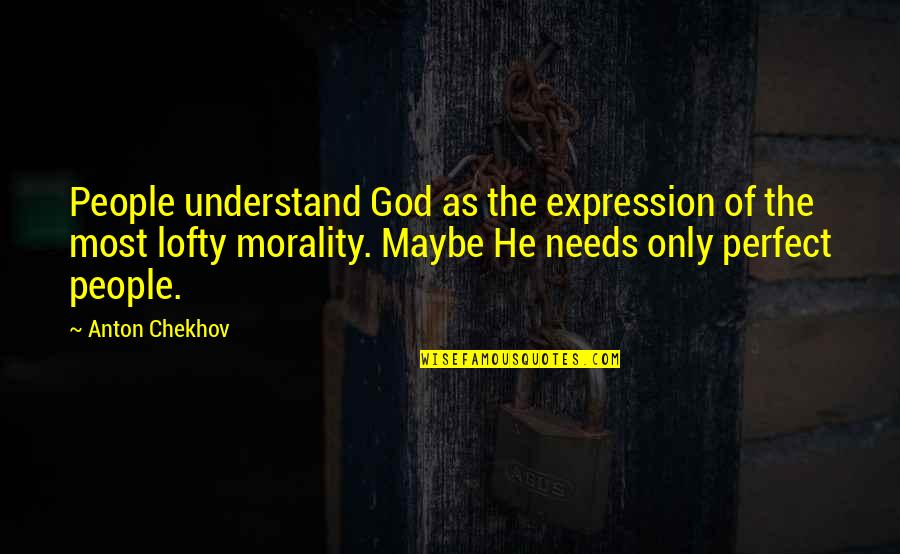 He Is Not Perfect Quotes By Anton Chekhov: People understand God as the expression of the