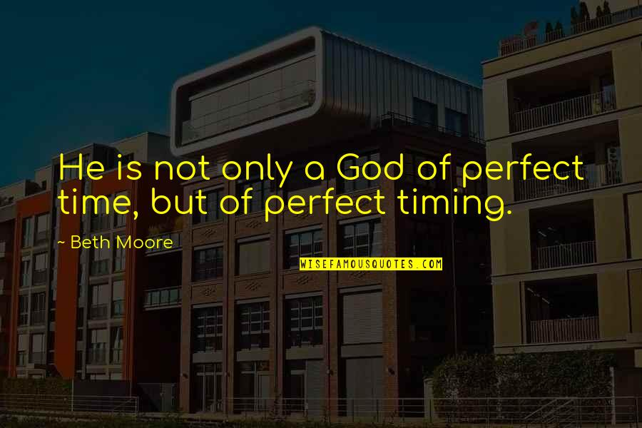 He Is Not Perfect Quotes By Beth Moore: He is not only a God of perfect